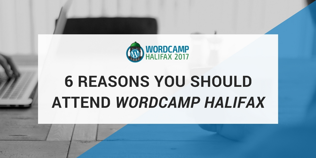 6 Reasons You Should Attend WordCamp Halifax